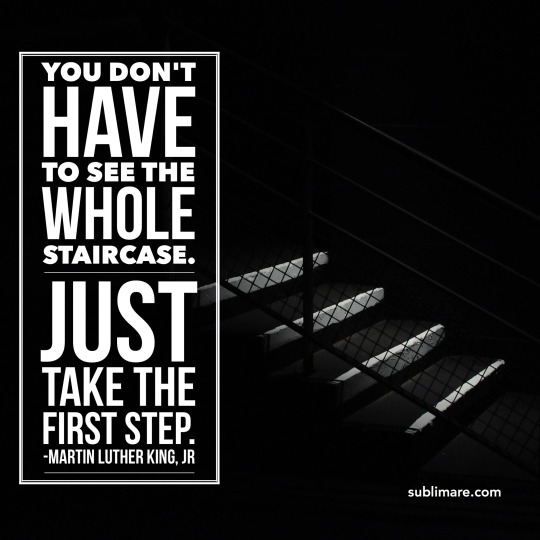 You don't have to see the whole staircase, just take the first step.